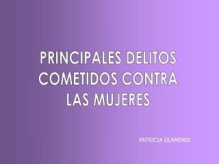 PRINCIPALES DELITOS COMETIDOS CONTRA LAS MUJERES
