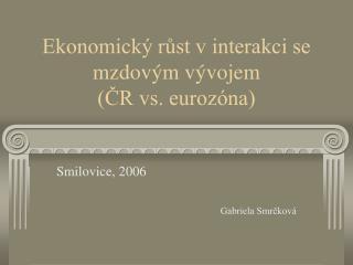 Ekonomický růst v interakci se mzdovým vývojem (ČR vs. eurozóna)