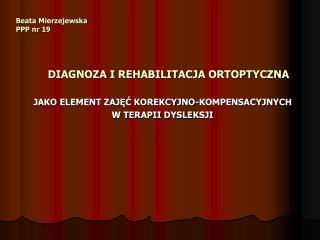 Beata Mierzejewska PPP nr 19 DIAGNOZA I REHABILITACJA ORTOPTYCZNA