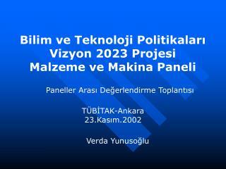 Bilim ve Teknoloji Politikaları Vizyon 2023 Projesi Malzeme ve Makina Paneli