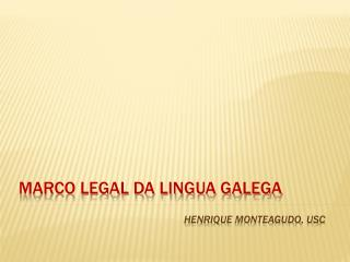 MARCO LEGAL DA LINGUA GALEGA