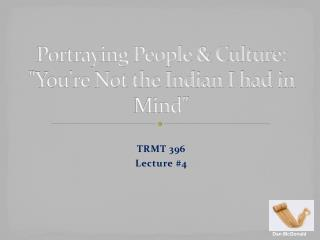 """Portraying People & Culture: """"You're Not the Indian I had in Mind"""""""
