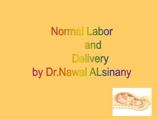 Normal Labor         and       Delivery by Dr.Nawal ALsinany