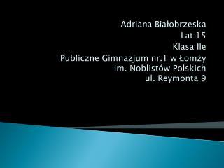 Adriana  Białobrzeska Lat 15 Klasa IIe