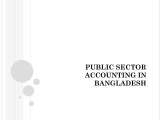 PUBLIC SECTOR ACCOUNTING IN BANGLADESH