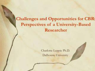 Challenges and Opportunities for CBR: Perspectives of a University-Based Researcher