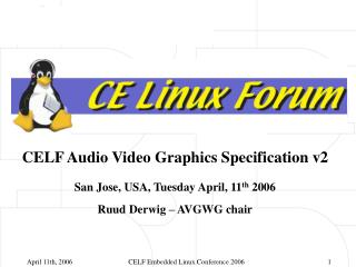 CELF Audio Video Graphics Specification v2 San Jose, USA, Tuesday April, 11 th  2006