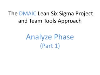 The  DMAIC  Lean Six Sigma Project and Team Tools Approach  Analyze Phase (Part 1)