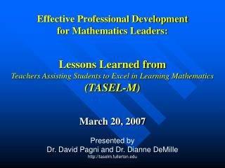 March 20, 2007 Presented by Dr. David Pagni and Dr. Dianne DeMille taselm.fullerton