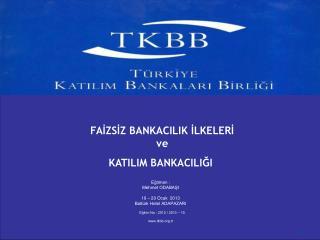 FAİZSİZ BANKACILIK İLKELERİ  ve  KATILIM BANKACILIĞI Eğitmen : Mehmet ODABAŞI