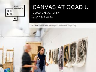 CANVAS AT OCAD U OCAD UNIVERSITY CANHEIT 2012