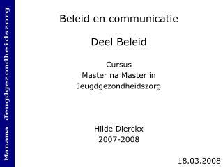 Beleid en communicatie Deel Beleid Cursus Master na Master in Jeugdgezondheidszorg Hilde Dierckx
