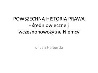 POWSZECHNA HISTORIA PRAWA  - średniowieczne i  wczesnonowożytne  Niemcy