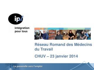 Réseau Romand des Médecins du Travail CHUV – 23 janvier 2014