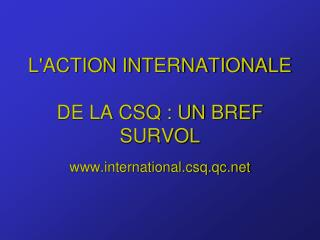 L'ACTION INTERNATIONALE DE LA CSQ : UN BREF SURVOL