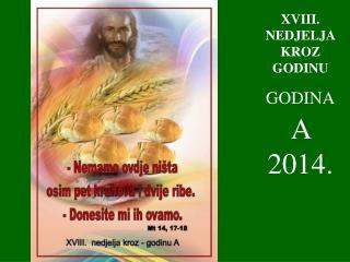 XVIII . NEDJELJA KROZ GODINU GODINA A  2014.