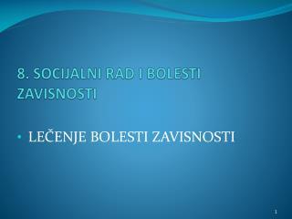 8. SOCIJALNI  RAD I BOLESTI ZAVISNOSTI