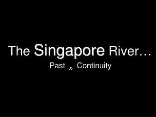 The  Singapore  River…