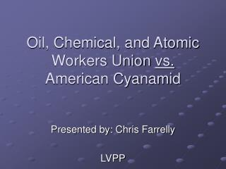 Oil, Chemical, and Atomic Workers Union  vs.  American Cyanamid