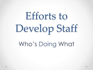 Efforts to Develop Staff
