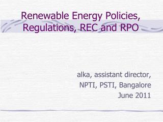 Renewable Energy Policies, Regulations, REC and RPO