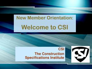 New Member Orientation: Welcome to CSI