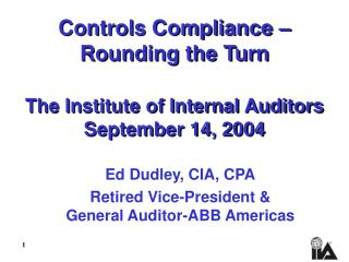 Controls Compliance –  Rounding the Turn The Institute of Internal Auditors September 14, 2004