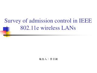 Survey of admission control in IEEE 802.11e wireless LANs