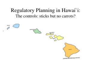 Regulatory Planning in Hawai`i: The controls: sticks but no carrots?