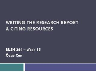 WRITING THE RESEARCH REPORT  & CITING RESOURCES