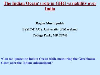 The Indian Ocean's role in GHG variability over India Raghu Murtugudde
