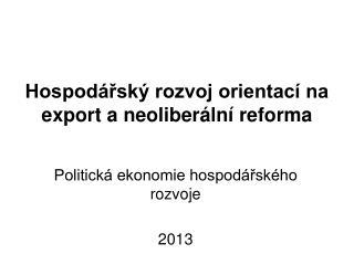 Hospod�?sk� rozvoj orientac� na export a neoliber�ln� reforma