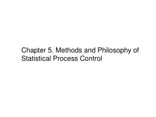 Chapter 5. Methods and Philosophy of Statistical Process Control