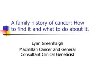 A family history of cancer: How to find it and what to do about it.