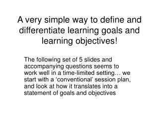 A very simple way to define and differentiate learning goals and learning objectives!