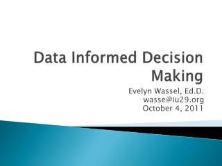 Data Informed Decision Making