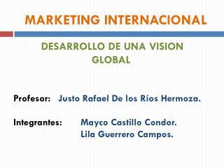 Profesor: Justo Rafael De los R os Hermoza.  Integrantes: Mayco Castillo Condor.    Lila Guerrero Campos.