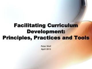 Facilitating Curriculum Development:  Principles, Practices and Tools
