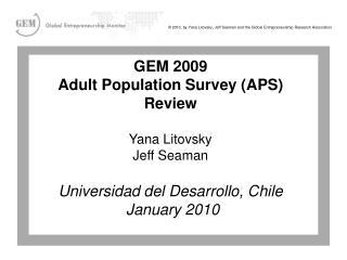 GEM 2009 Adult Population Survey (APS) Review Yana Litovsky Jeff Seaman