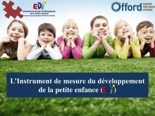 L�Instrument de mesure du d�veloppement de la petite enfance (      )