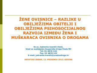 Dr.sc. Jadranka Ivandić Zimić, Ured za suzbijanje zlouporabe droga Vlade RH Tel. 01 4878 130