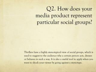 Q2.  How does your media product represent particular social groups?