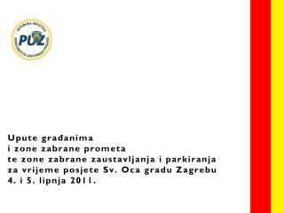 Upute građanima u vrijeme posjeta Sv. Oca Zagrebu 4. i 5. lipnja 2011.