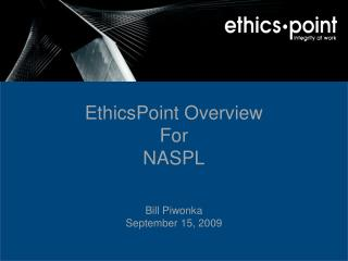 EthicsPoint Overview For NASPL Bill Piwonka September 15, 2009