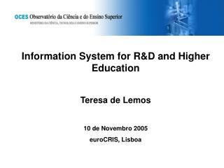 Information System for R&D and Higher Education Teresa de Lemos 10 de Novembro 2005