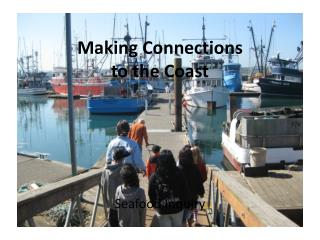 Making Connections  to the Coast