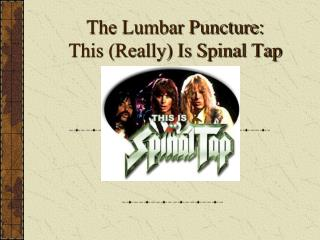 The Lumbar Puncture: This (Really) Is Spinal Tap