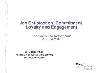 Job Satisfaction, Commitment,  Loyalty and Engagement Rotterdam, the Netherlands 22 June 2010