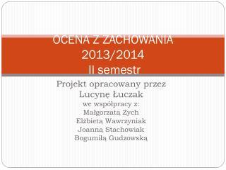 OCENA Z ZACHOWANIA 2013/2014  II semestr