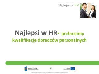 Najlepsi  w HR -  podnosimy kwalifikacje doradców personalnych